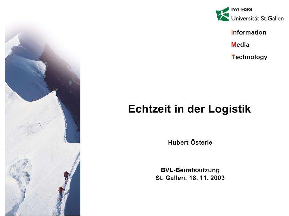 IWI-HSG Information Media Technology Hubert Österle BVL-Beiratssitzung St. Gallen, 18. 11. 2003 Echtzeit in der Logistik