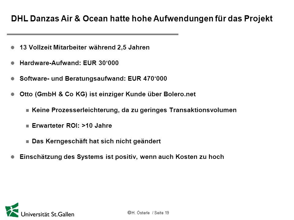H. Österle / Seite 19 DHL Danzas Air & Ocean hatte hohe Aufwendungen für das Projekt l 13 Vollzeit Mitarbeiter während 2,5 Jahren l Hardware-Aufwand: