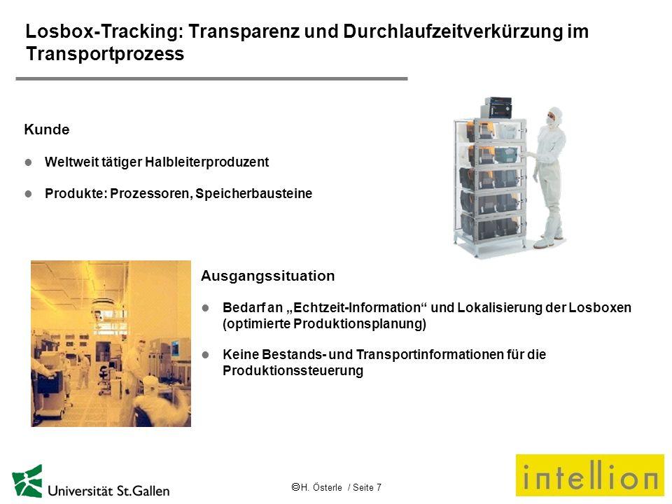 H. Österle / Seite 7 Losbox-Tracking: Transparenz und Durchlaufzeitverkürzung im Transportprozess Kunde l Weltweit tätiger Halbleiterproduzent l Produ