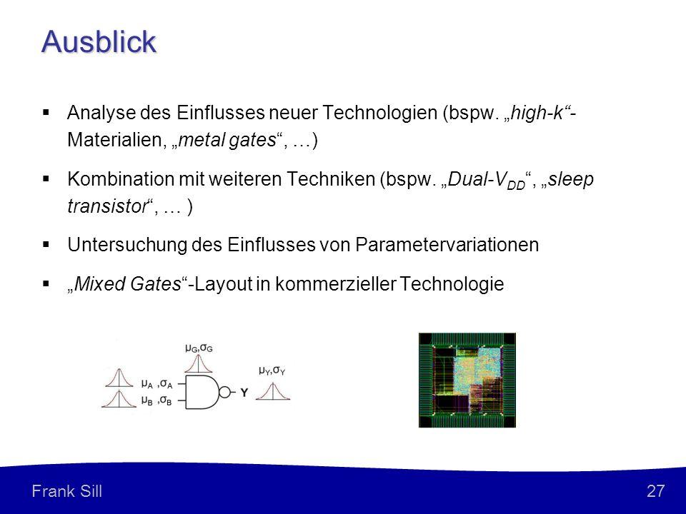 27 Frank Sill Ausblick Analyse des Einflusses neuer Technologien (bspw. high-k- Materialien, metal gates, …) Kombination mit weiteren Techniken (bspw.