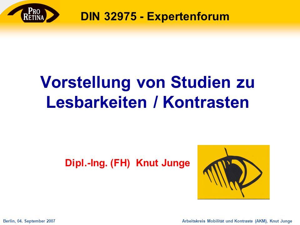 Arbeitskreis Mobilität und Kontraste (AKM), Knut JungeBerlin, 04. September 2007 DIN 32975 - Expertenforum Dipl.-Ing. (FH) Knut Junge Vorstellung von