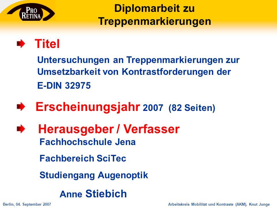 Arbeitskreis Mobilität und Kontraste (AKM), Knut JungeBerlin, 04. September 2007 Titel Untersuchungen an Treppenmarkierungen zur Umsetzbarkeit von Kon