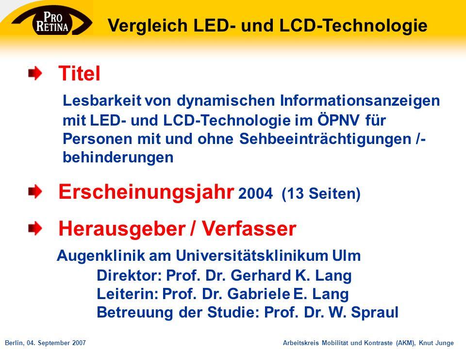 Arbeitskreis Mobilität und Kontraste (AKM), Knut JungeBerlin, 04. September 2007 Titel Lesbarkeit von dynamischen Informationsanzeigen mit LED- und LC