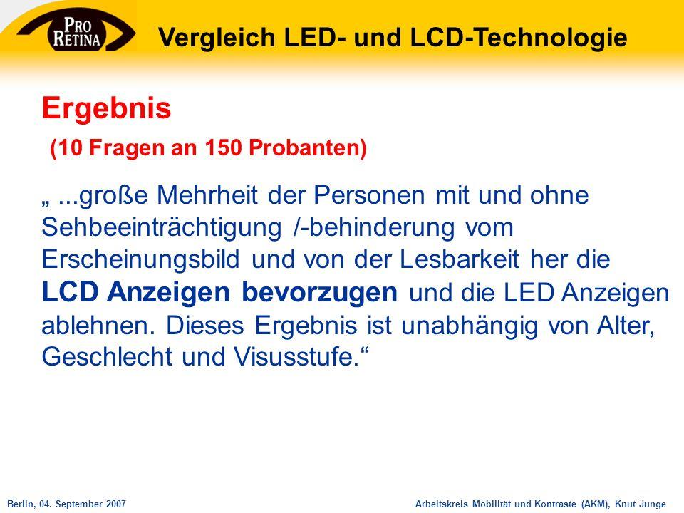 Arbeitskreis Mobilität und Kontraste (AKM), Knut JungeBerlin, 04. September 2007 Vergleich LED- und LCD-Technologie Ergebnis (10 Fragen an 150 Probant