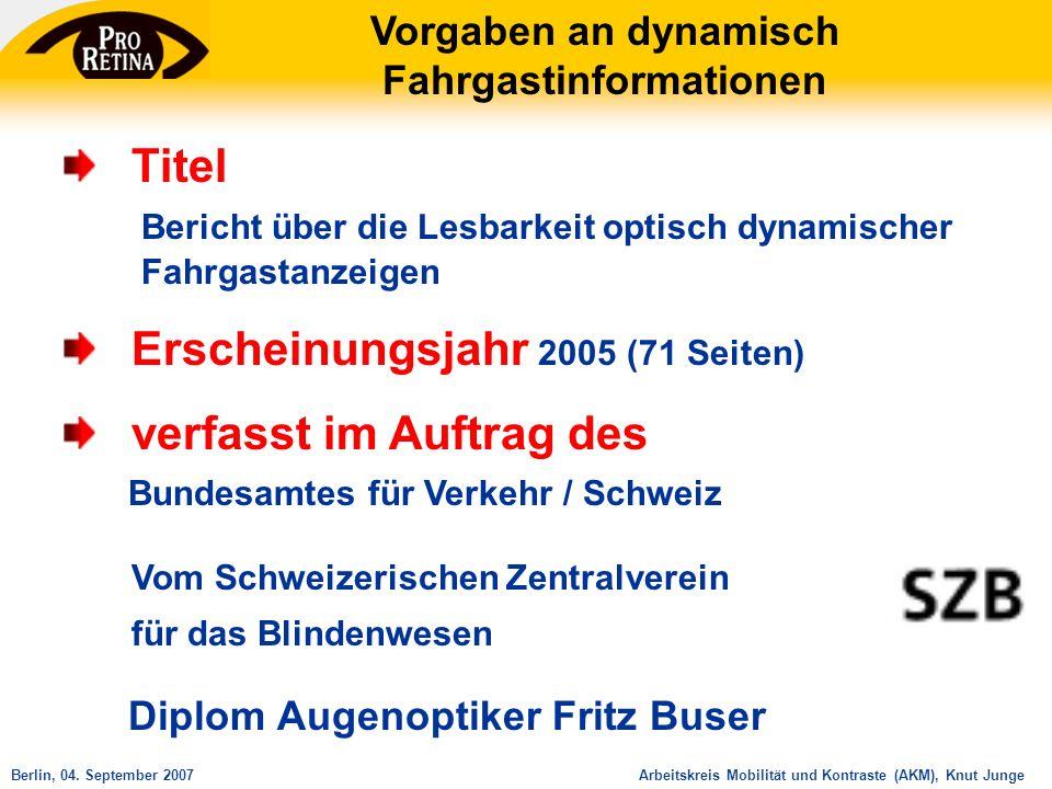 Arbeitskreis Mobilität und Kontraste (AKM), Knut JungeBerlin, 04. September 2007 Vorgaben an dynamisch Fahrgastinformationen Titel Bericht über die Le
