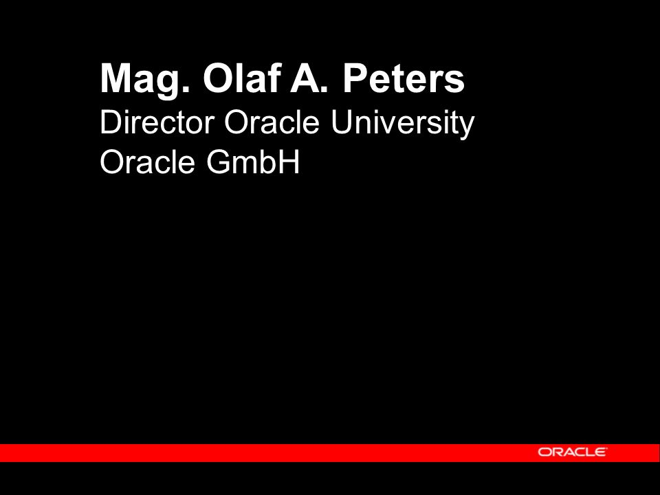Mag. Olaf A. Peters Director Oracle University Oracle GmbH