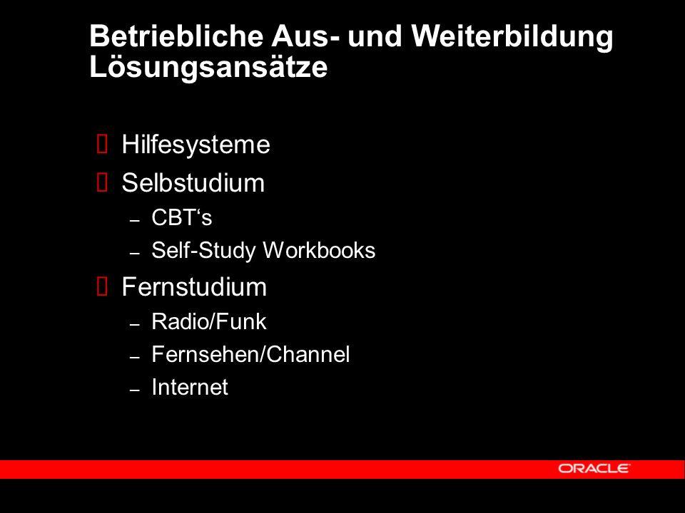 Betriebliche Aus- und Weiterbildung Lösungsansätze Hilfesysteme Selbstudium – CBTs – Self-Study Workbooks Fernstudium – Radio/Funk – Fernsehen/Channel – Internet