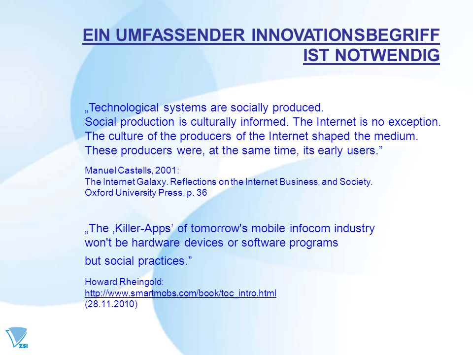 EIN UMFASSENDER INNOVATIONSBEGRIFF IST NOTWENDIG The Killer-Apps of tomorrow s mobile infocom industry won t be hardware devices or software programs but social practices.