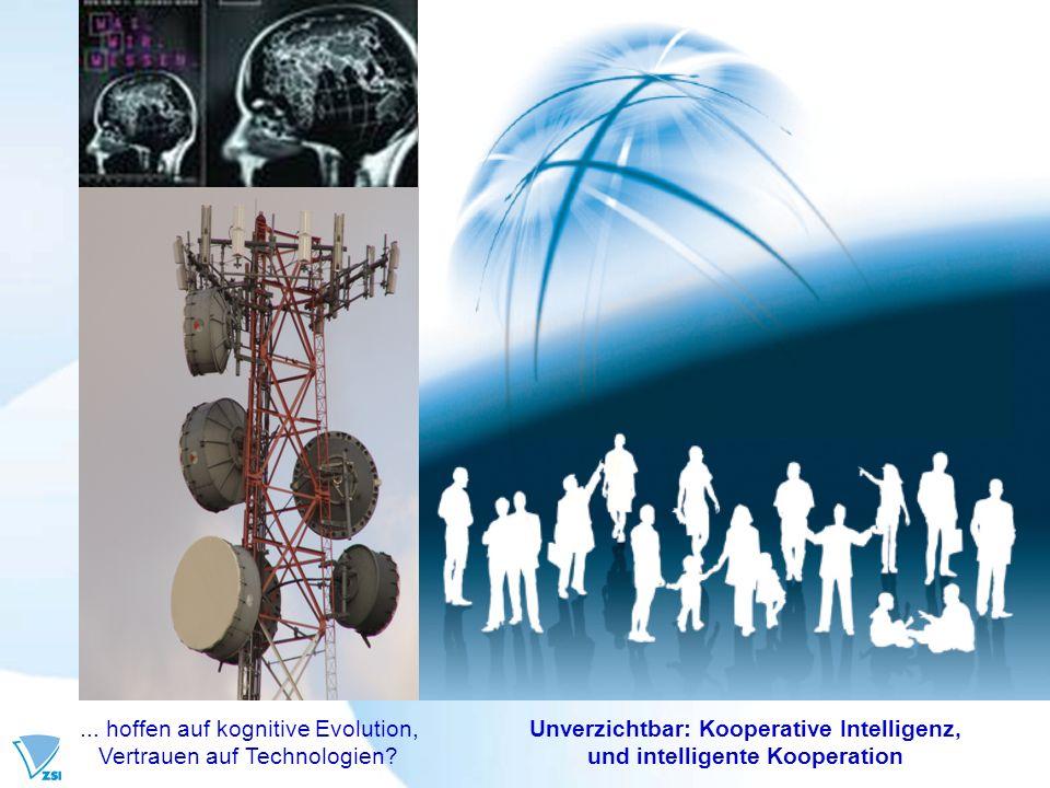 Unverzichtbar: Kooperative Intelligenz, und intelligente Kooperation... hoffen auf kognitive Evolution, Vertrauen auf Technologien?