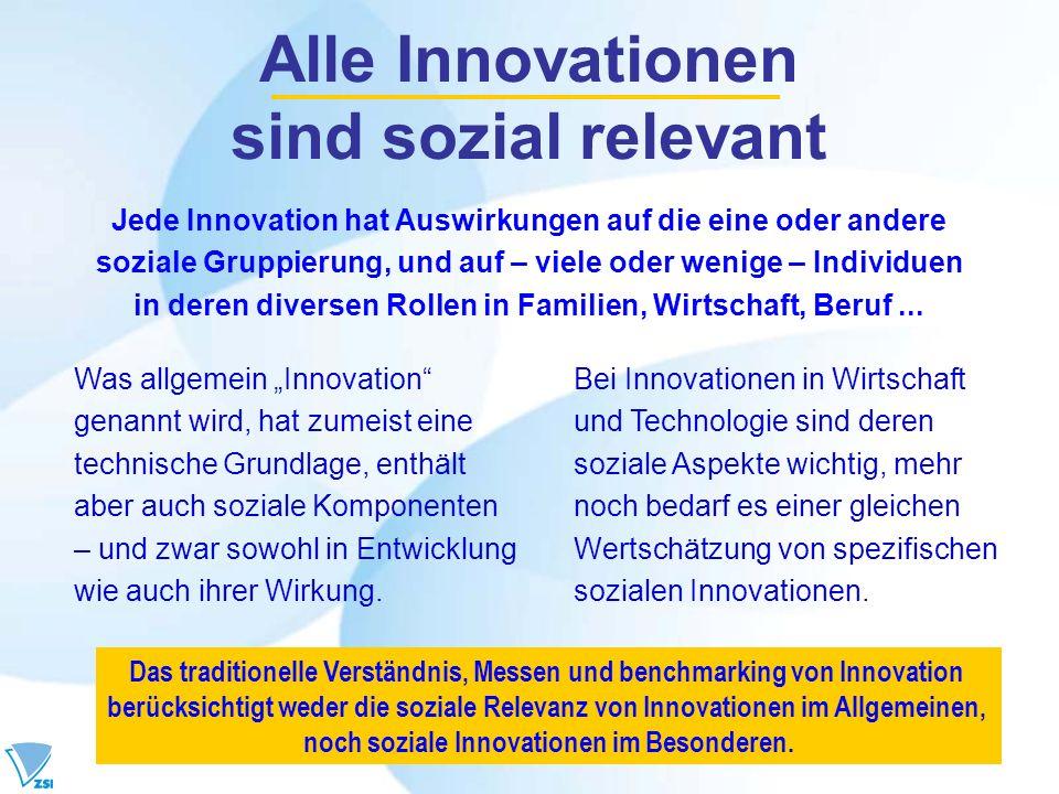 Alle Innovationen sind sozial relevant Was allgemein Innovation genannt wird, hat zumeist eine technische Grundlage, enthält aber auch soziale Kompone