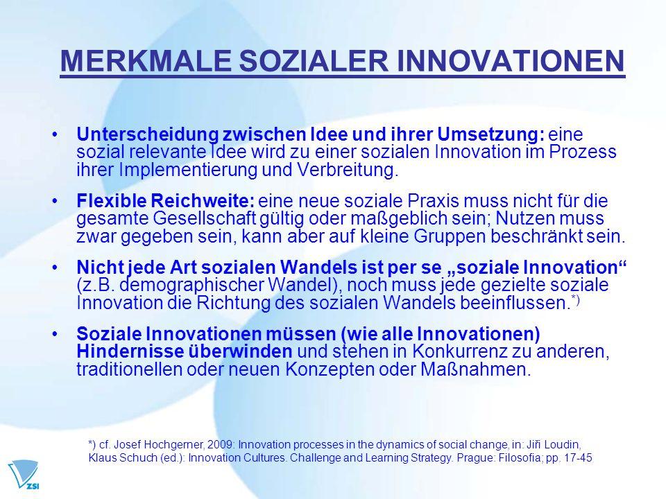 MERKMALE SOZIALER INNOVATIONEN Unterscheidung zwischen Idee und ihrer Umsetzung: eine sozial relevante Idee wird zu einer sozialen Innovation im Proze