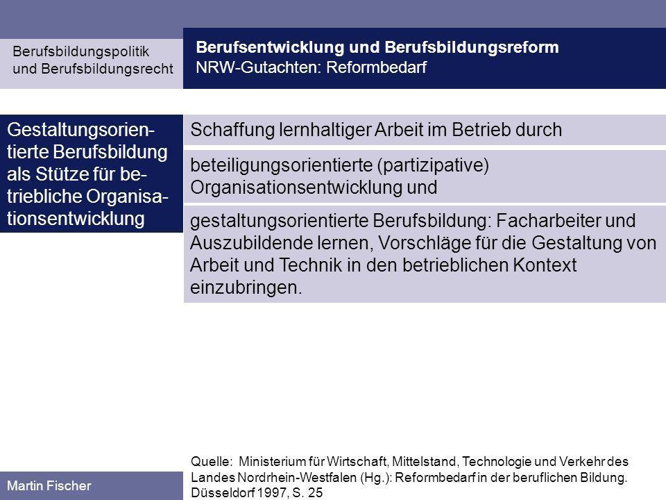 Berufsentwicklung und Berufsbildungsreform NRW-Gutachten: Reformbedarf Berufsbildungspolitik und Berufsbildungsrecht Martin Fischer Gestaltungsorien-