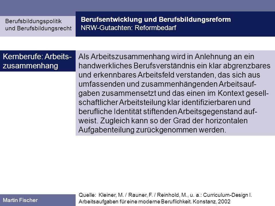 Berufsentwicklung und Berufsbildungsreform NRW-Gutachten: Reformbedarf Berufsbildungspolitik und Berufsbildungsrecht Martin Fischer Als Arbeitszusamme