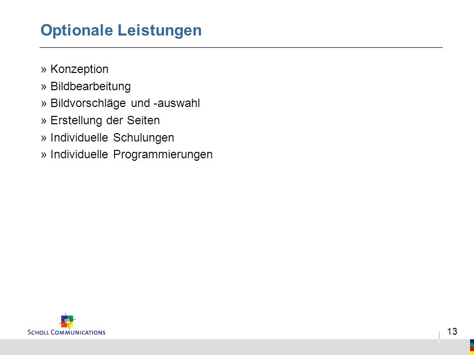 13 Optionale Leistungen »Konzeption »Bildbearbeitung »Bildvorschläge und -auswahl »Erstellung der Seiten »Individuelle Schulungen »Individuelle Programmierungen