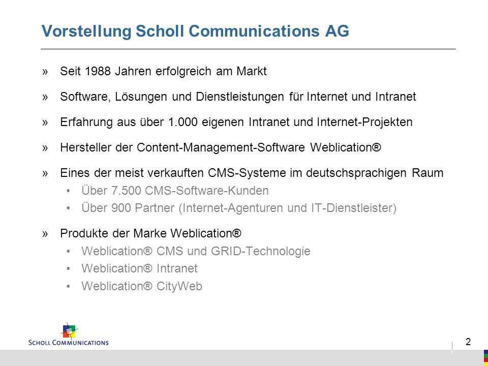 2 Vorstellung Scholl Communications AG »Seit 1988 Jahren erfolgreich am Markt »Software, Lösungen und Dienstleistungen für Internet und Intranet »Erfa