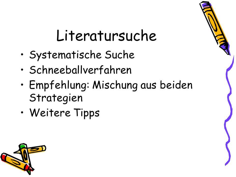 Literatursuche Systematische Suche Schneeballverfahren Empfehlung: Mischung aus beiden Strategien Weitere Tipps
