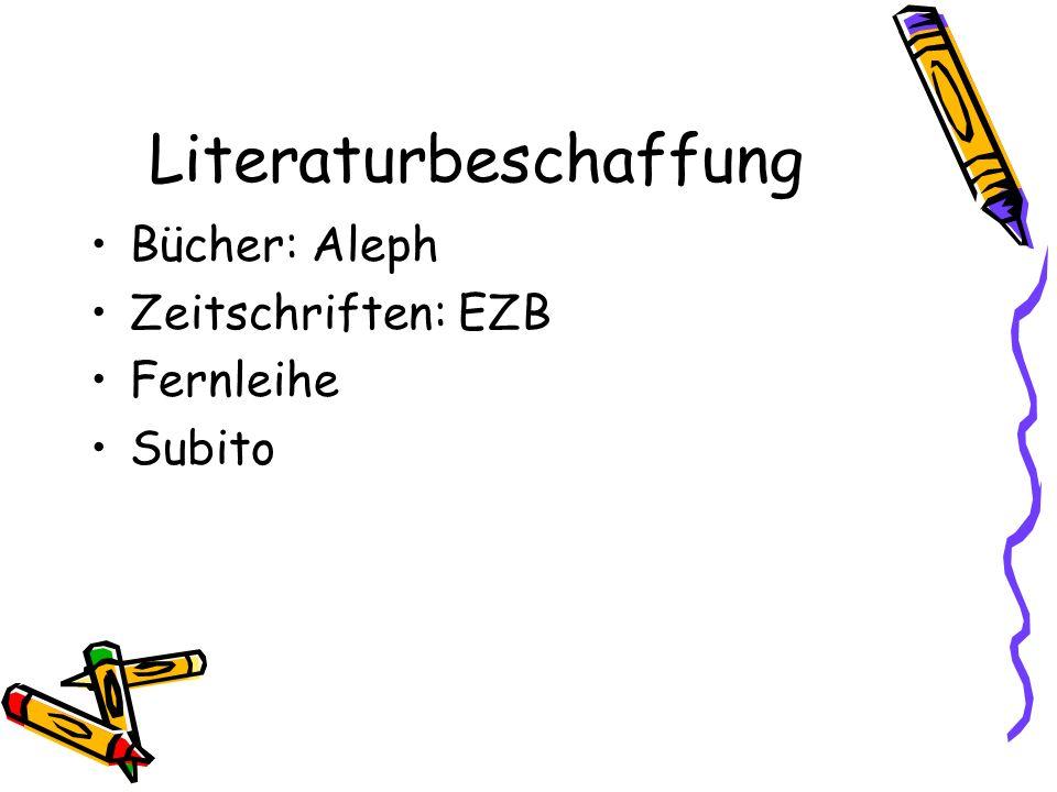 Literaturbeschaffung Bücher: Aleph Zeitschriften: EZB Fernleihe Subito