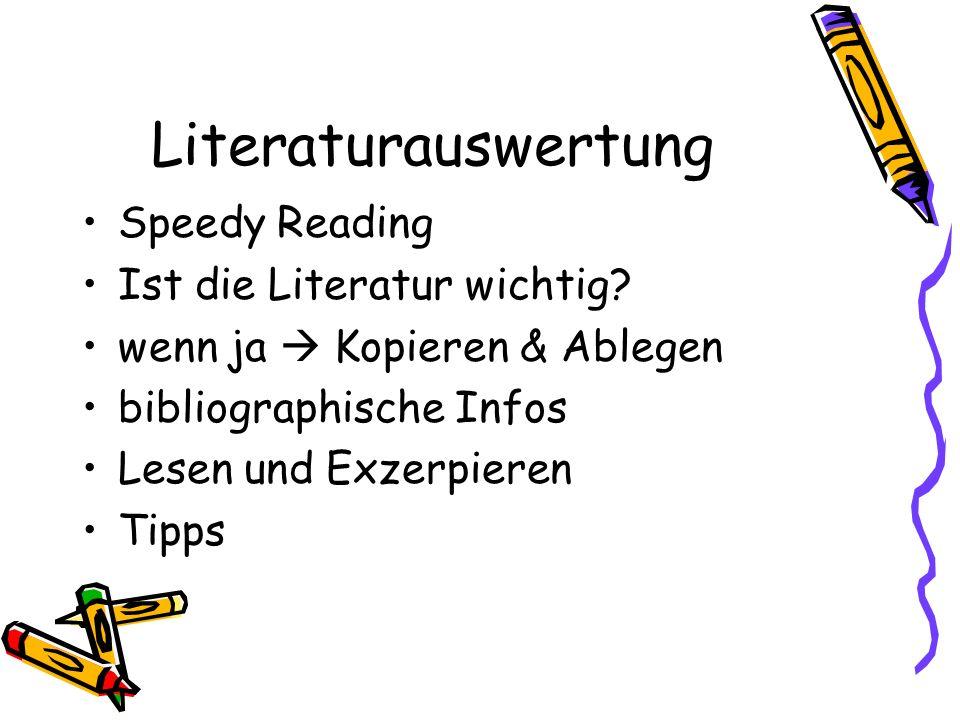 Literaturauswertung Speedy Reading Ist die Literatur wichtig? wenn ja Kopieren & Ablegen bibliographische Infos Lesen und Exzerpieren Tipps
