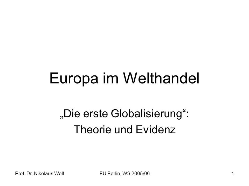 Prof. Dr. Nikolaus WolfFU Berlin, WS 2005/061 Europa im Welthandel Die erste Globalisierung: Theorie und Evidenz