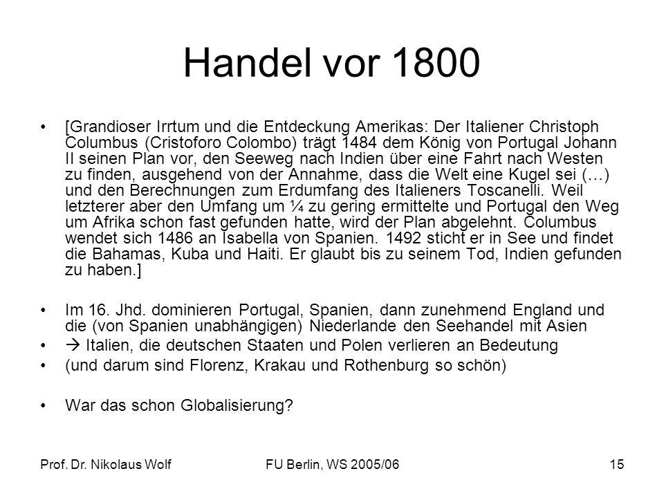 Prof. Dr. Nikolaus WolfFU Berlin, WS 2005/0615 Handel vor 1800 [Grandioser Irrtum und die Entdeckung Amerikas: Der Italiener Christoph Columbus (Crist