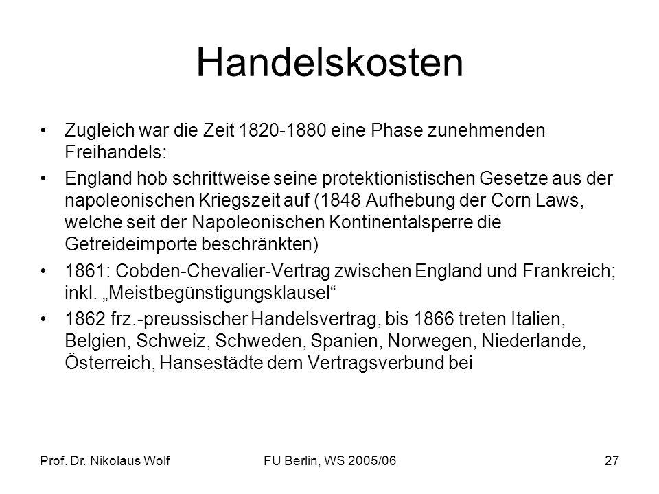 Prof. Dr. Nikolaus WolfFU Berlin, WS 2005/0627 Handelskosten Zugleich war die Zeit 1820-1880 eine Phase zunehmenden Freihandels: England hob schrittwe