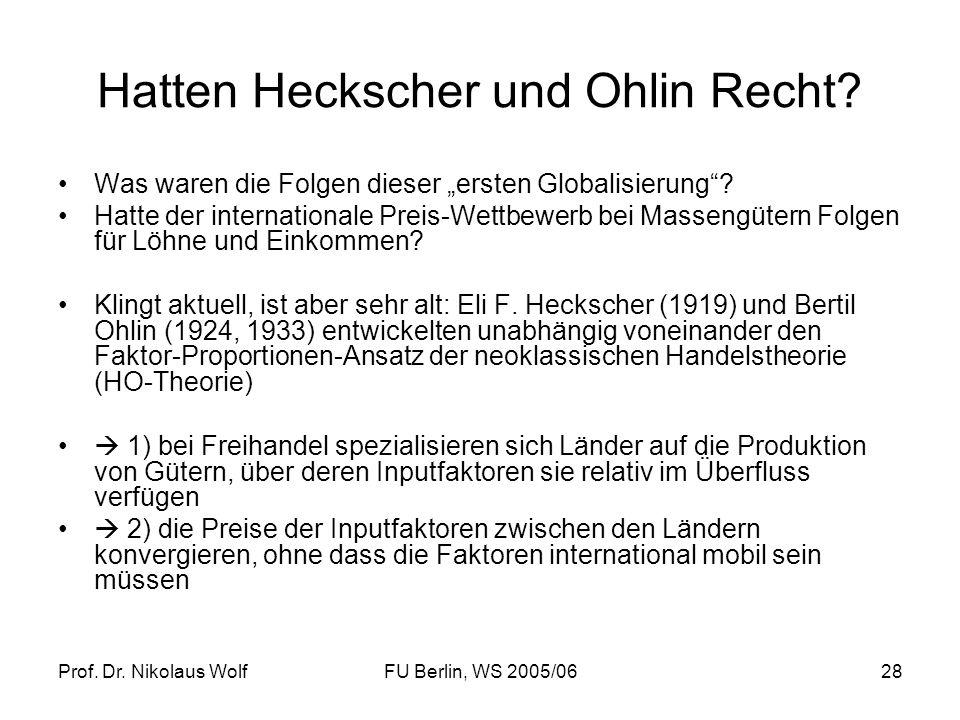 Prof. Dr. Nikolaus WolfFU Berlin, WS 2005/0628 Hatten Heckscher und Ohlin Recht? Was waren die Folgen dieser ersten Globalisierung? Hatte der internat