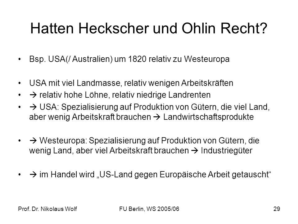 Prof. Dr. Nikolaus WolfFU Berlin, WS 2005/0629 Hatten Heckscher und Ohlin Recht? Bsp. USA(/ Australien) um 1820 relativ zu Westeuropa USA mit viel Lan
