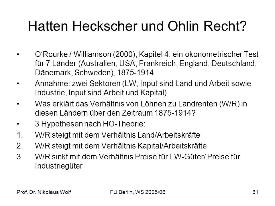Prof. Dr. Nikolaus WolfFU Berlin, WS 2005/0631 Hatten Heckscher und Ohlin Recht? ORourke / Williamson (2000), Kapitel 4: ein ökonometrischer Test für