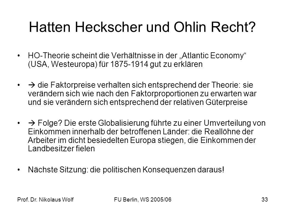 Prof. Dr. Nikolaus WolfFU Berlin, WS 2005/0633 Hatten Heckscher und Ohlin Recht? HO-Theorie scheint die Verhältnisse in der Atlantic Economy (USA, Wes