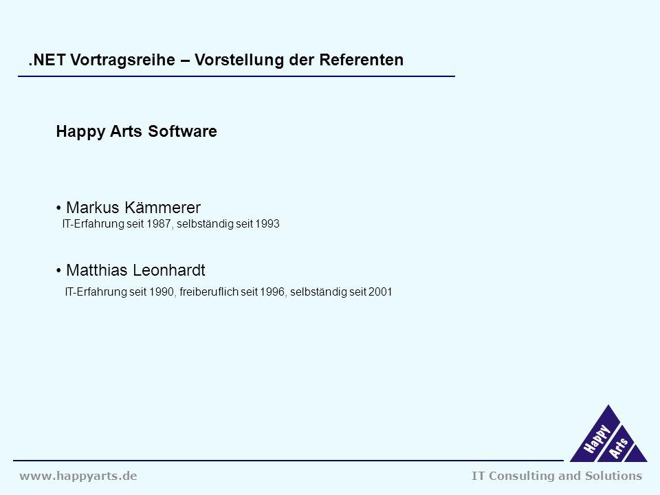 www.happyarts.deIT Consulting and Solutions.NET Vortragsreihe – Vorstellung der Referenten Happy Arts Software Markus Kämmerer IT-Erfahrung seit 1987, selbständig seit 1993 Matthias Leonhardt IT-Erfahrung seit 1990, freiberuflich seit 1996, selbständig seit 2001
