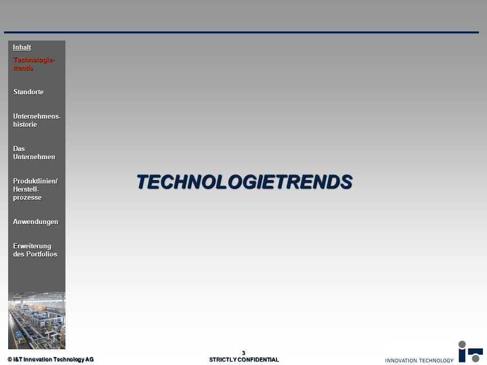 © I&T Innovation Technology AG 3 STRICTLY CONFIDENTIAL TECHNOLOGIETRENDS Inhalt Technologie- trends Standorte Unternehmens- historie Das Unternehmen P
