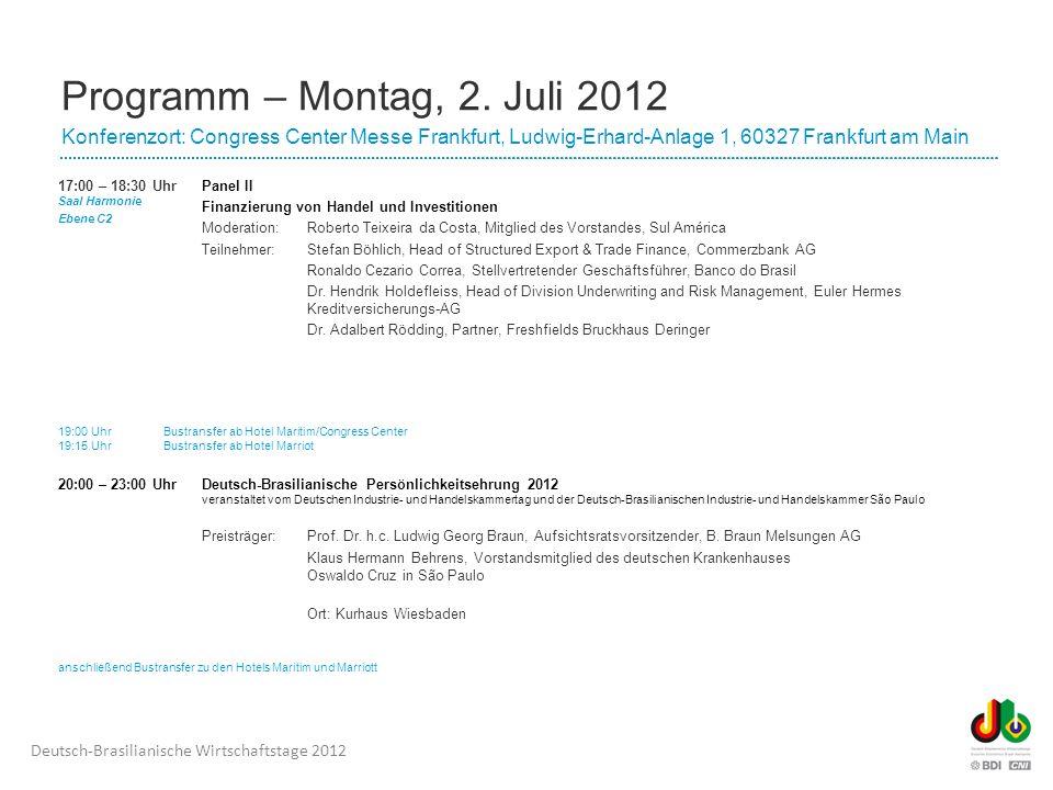 Deutsch-Brasilianische Wirtschaftstage 2012 Dienstag, 3. Juli 2012 Congress Center Messe Frankfurt