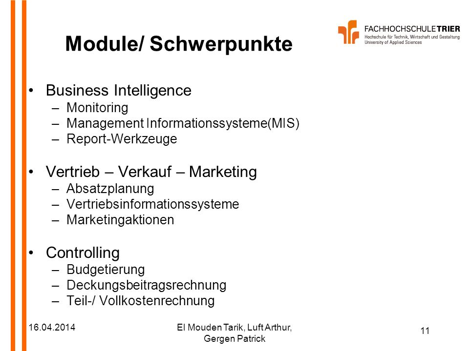 11 16.04.2014El Mouden Tarik, Luft Arthur, Gergen Patrick Module/ Schwerpunkte Business Intelligence –Monitoring –Management Informationssysteme(MIS)