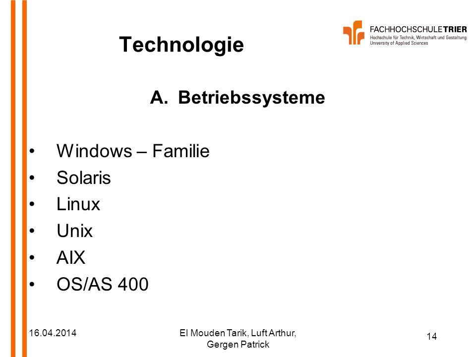14 16.04.2014El Mouden Tarik, Luft Arthur, Gergen Patrick Technologie A.Betriebssysteme Windows – Familie Solaris Linux Unix AIX OS/AS 400