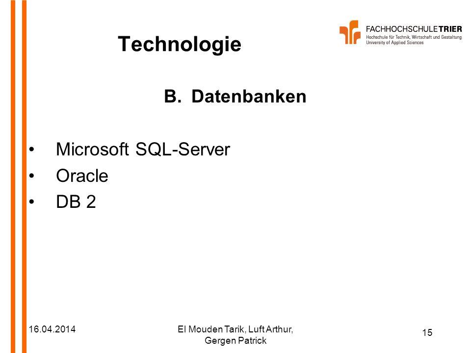15 16.04.2014El Mouden Tarik, Luft Arthur, Gergen Patrick Technologie B.Datenbanken Microsoft SQL-Server Oracle DB 2