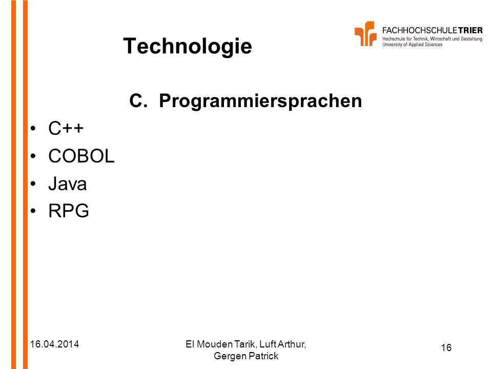 16 16.04.2014El Mouden Tarik, Luft Arthur, Gergen Patrick Technologie C. Programmiersprachen C++ COBOL Java RPG