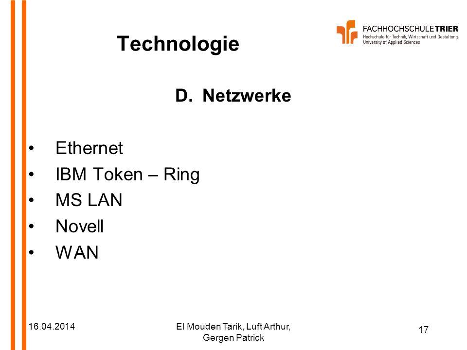 17 16.04.2014El Mouden Tarik, Luft Arthur, Gergen Patrick Technologie D.Netzwerke Ethernet IBM Token – Ring MS LAN Novell WAN