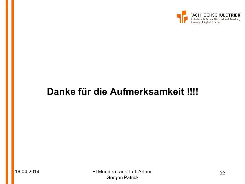 22 16.04.2014El Mouden Tarik, Luft Arthur, Gergen Patrick Danke für die Aufmerksamkeit !!!!