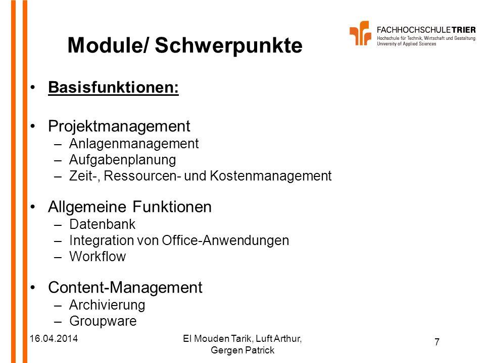 7 16.04.2014El Mouden Tarik, Luft Arthur, Gergen Patrick Module/ Schwerpunkte Basisfunktionen: Projektmanagement –Anlagenmanagement –Aufgabenplanung –