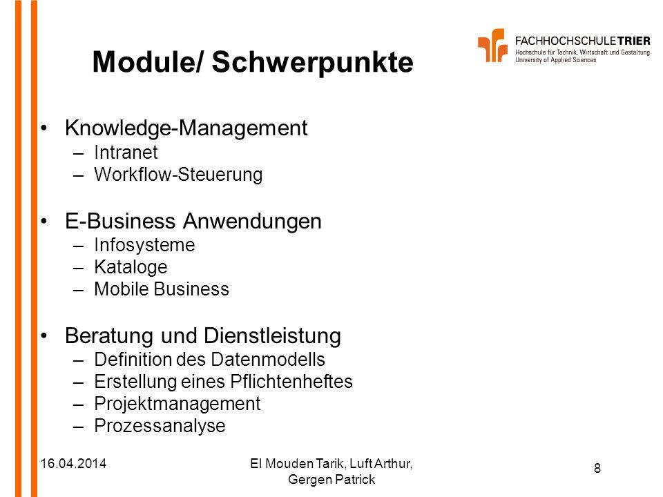 8 16.04.2014El Mouden Tarik, Luft Arthur, Gergen Patrick Module/ Schwerpunkte Knowledge-Management –Intranet –Workflow-Steuerung E-Business Anwendunge