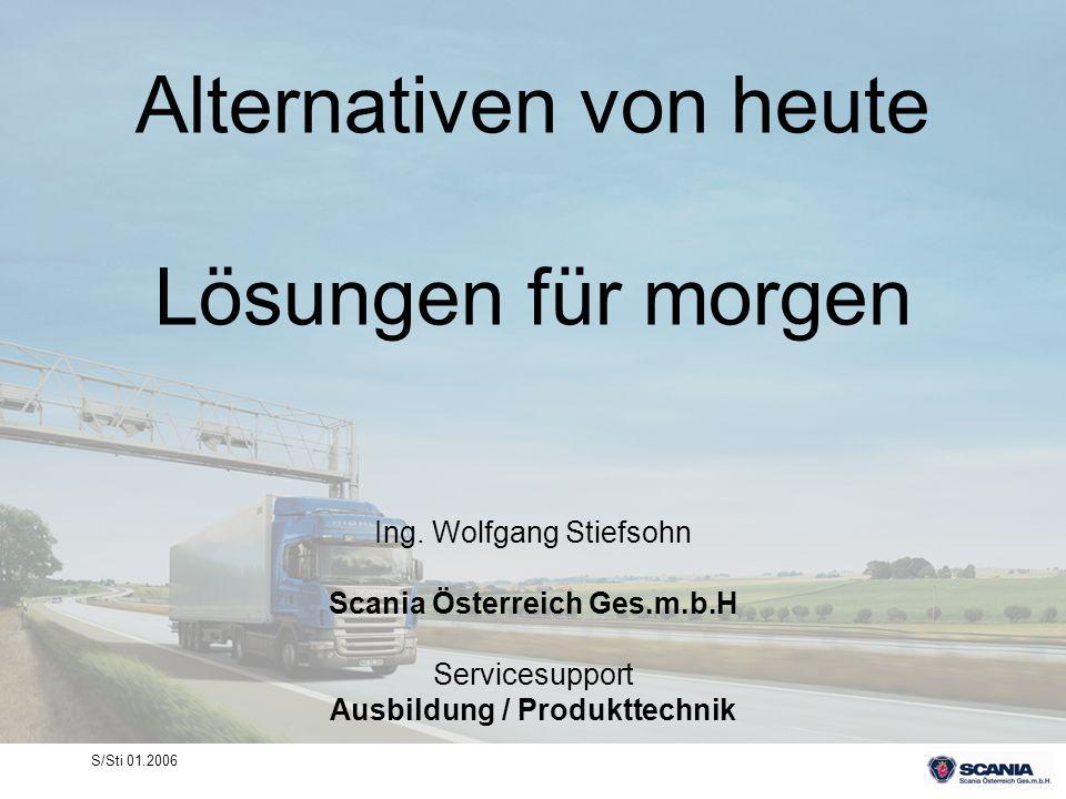 Alternativen von heute Lösungen für morgen Ing. Wolfgang Stiefsohn Scania Österreich Ges.m.b.H Servicesupport Ausbildung / Produkttechnik
