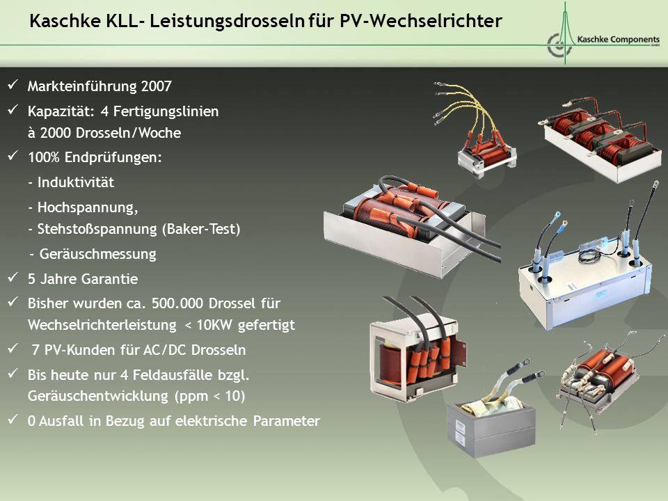 Kaschke KLL- Leistungsdrosseln für PV-Wechselrichter Markteinführung 2007 Kapazität: 4 Fertigungslinien à 2000 Drosseln/Woche 100% Endprüfungen: - Ind
