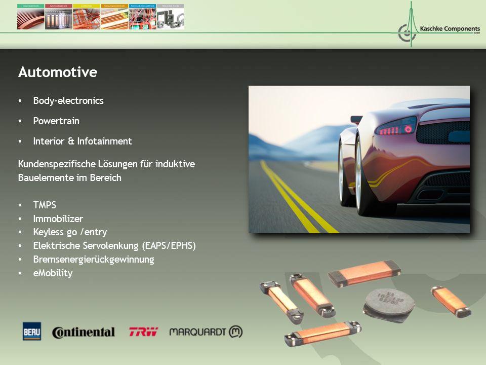 Automotive Body-electronics Powertrain Interior & Infotainment Kundenspezifische Lösungen für induktive Bauelemente im Bereich TMPS Immobilizer Keyles