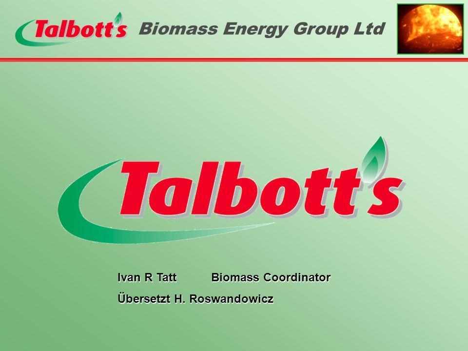 Über uns Vor 30 Jahren gegründet Talbotts ist in Großbritannien Marktführer in der Herstellung von Biomasse-Energie- systemen Über 4,000 Holz & -Abfallholzverbrennungsanlagen weltweit installiert Ausgangsgrößen der Anlagen sind Heißwasser, Heißgas, Dampf und Strom In 2007 haben wir den begehrten REA Innovation award erhalten Leistungsklassen von 25kW bis 10MW