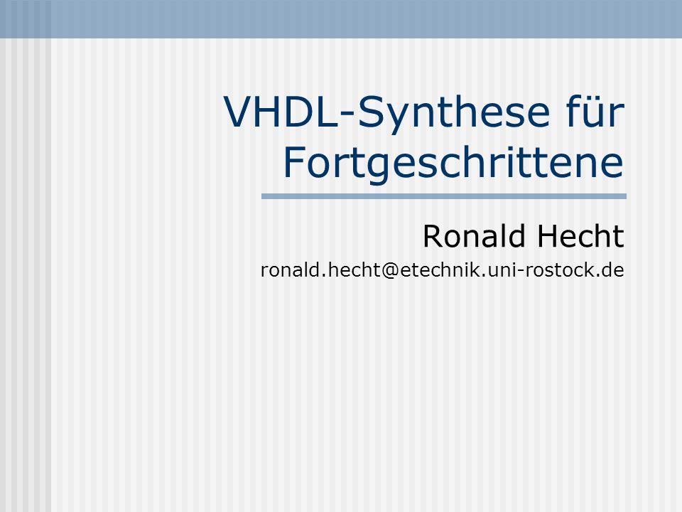 VHDL-Synthese für Fortgeschrittene Ronald Hecht ronald.hecht@etechnik.uni-rostock.de