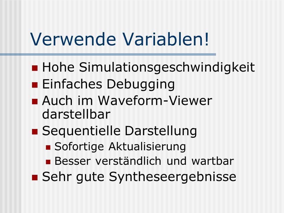 Verwende Variablen! Hohe Simulationsgeschwindigkeit Einfaches Debugging Auch im Waveform-Viewer darstellbar Sequentielle Darstellung Sofortige Aktuali