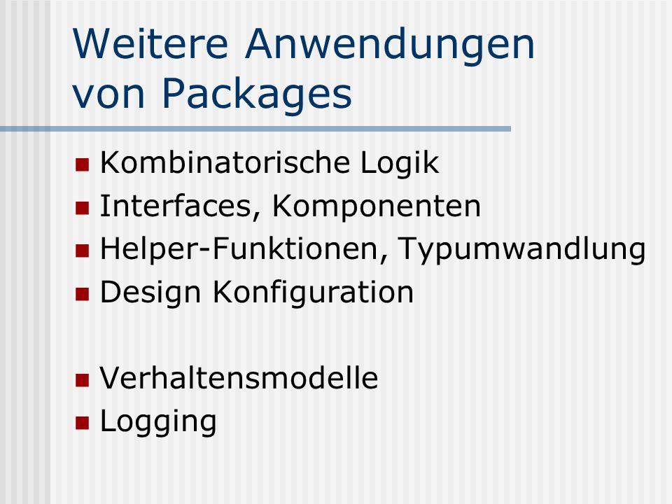 Weitere Anwendungen von Packages Kombinatorische Logik Interfaces, Komponenten Helper-Funktionen, Typumwandlung Design Konfiguration Verhaltensmodelle