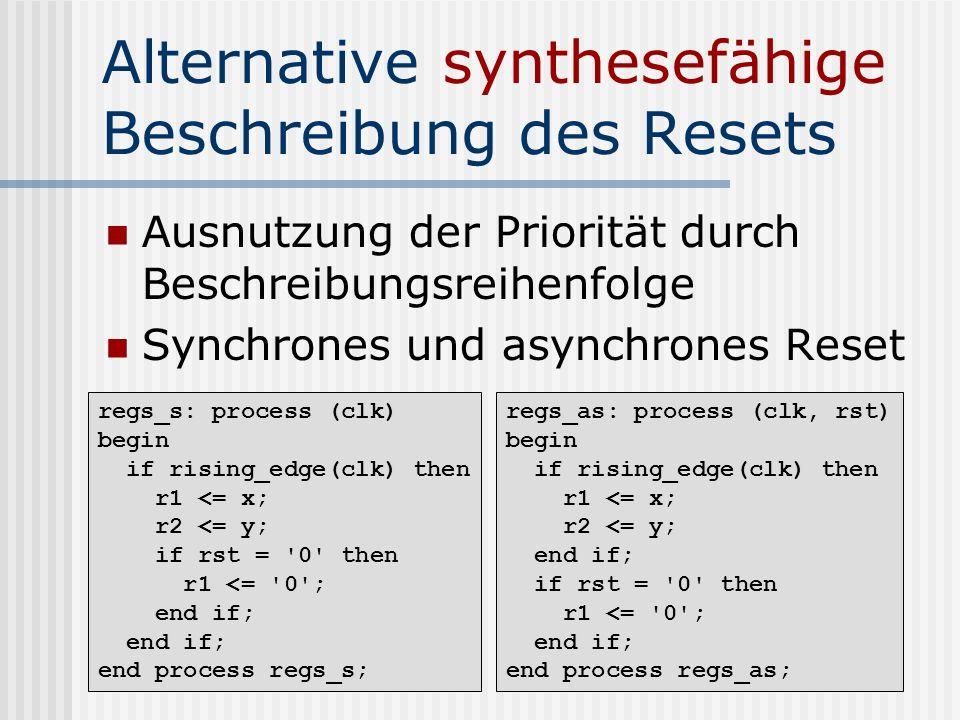 Alternative synthesefähige Beschreibung des Resets Ausnutzung der Priorität durch Beschreibungsreihenfolge Synchrones und asynchrones Reset regs_as: p
