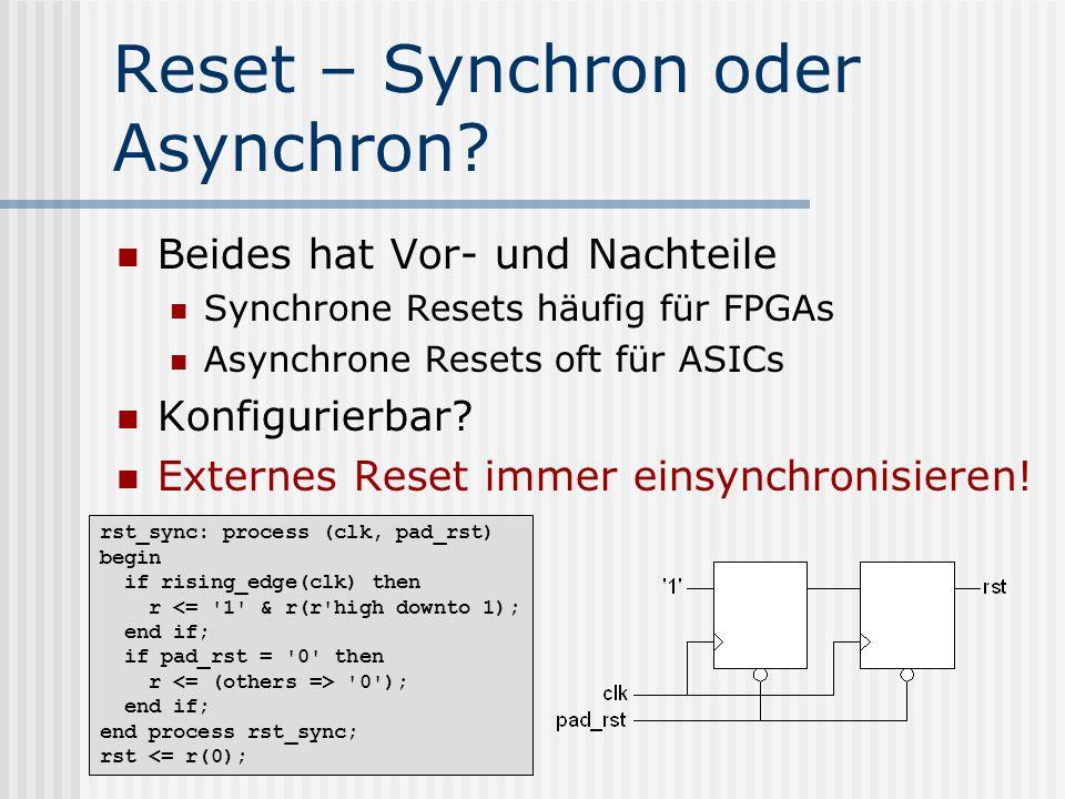 Reset – Synchron oder Asynchron? Beides hat Vor- und Nachteile Synchrone Resets häufig für FPGAs Asynchrone Resets oft für ASICs Konfigurierbar? Exter