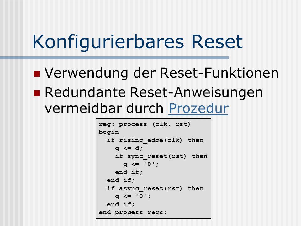 Konfigurierbares Reset Verwendung der Reset-Funktionen Redundante Reset-Anweisungen vermeidbar durch ProzedurProzedur reg: process (clk, rst) begin if
